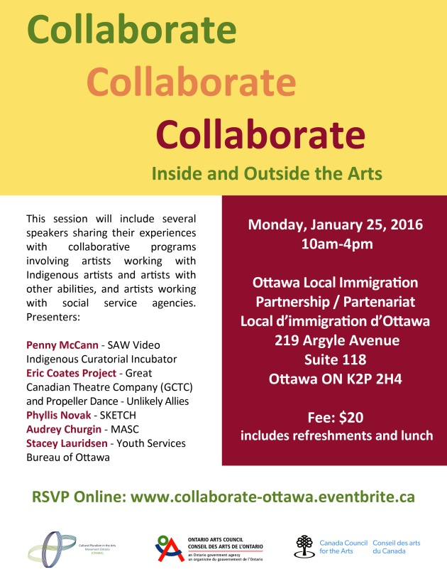 Poster for this workshop with all the information, date january 5 from 10 am to 4pm at  Ottawa Local Immigration Partnership / Partenariat Local d'immigration d'Ottawa  219 Argyle Avenue, Suite 118, Ottawa, ON K2P 2H4 This session will include several speakers sharing their experiences with collaborative programs involving artists working with Indigenous artists and artists with other abilities, and artists working with social service agencies. This session will include the following presentations: Penny McCann: SAW Video Indigenous Curatorial Incubator program Eric Coates: Project: Great Canadian Theatre Company (GCTC) and Propeller Dance – Unlikely Allies Phyllis Novak: SKETCH Audrey Churgin: MASC  Stacey Lauridsen: Youth Services Bureau of Ottawa