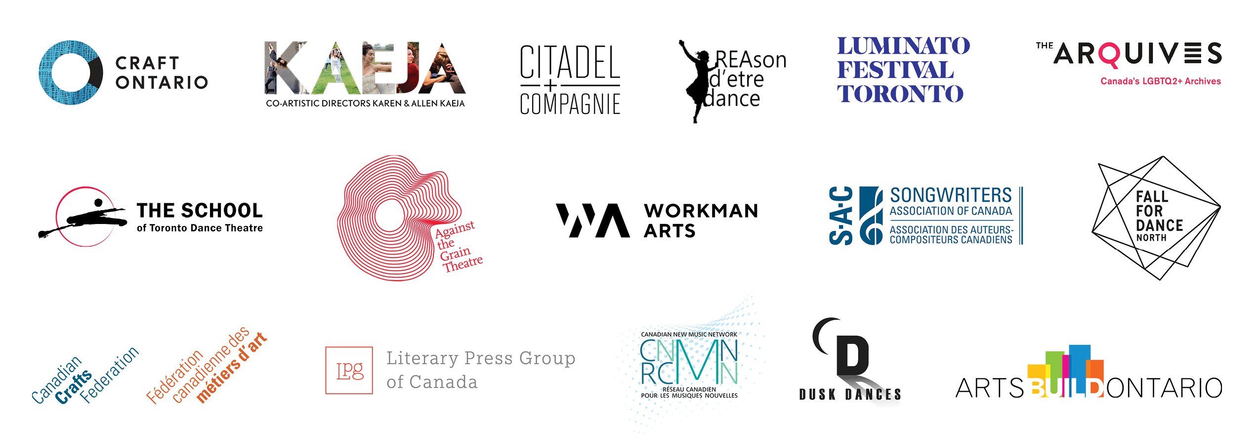 Logos of participating organizations: Against the Grain Theatre , Craft Ontario , CCF/FCMA , Artsbuild Ontario , The School of Toronto Dance Theatre , Songwriters Association of Canada , Dusk Dances , Literary Press Group of Canada , The ArQuives , Kaeja d'Dance , Fall for Dance North , Luminato , Citadel + Compagnie , Workman Arts , Canadian New Music Network , REAson d'etre dance .